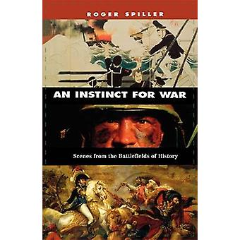 An Instinct for War - Scenes from the Battlefields of History by Roger