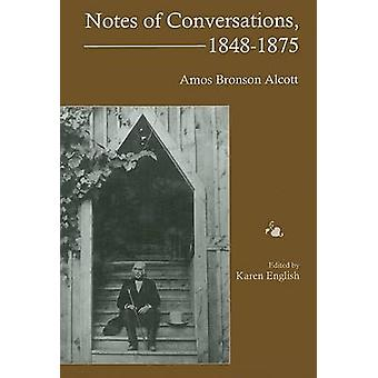 Notes of Conversations - 1848-1875 by Amos Bronson Alcott - Karen Eng