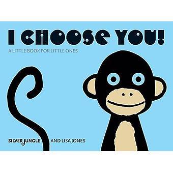 I Choose You! by Joanna Skipwith - Lisa Jones - 9780955265235 Book