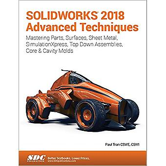 SOLIDWORKS 2018 Advanced Techniques by Paul Tran - 9781630571603 Book