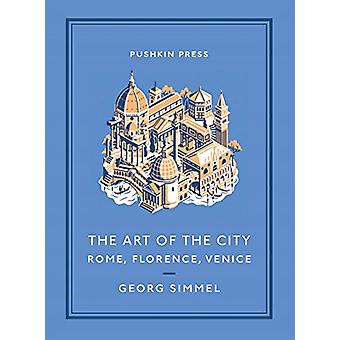 The Art of the City - Rome - Florence - Venice by Georg Simmel - 97817
