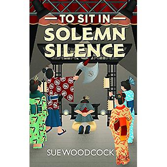 To Sit in Solemn Silence by Sue Woodcock - 9781910903292 Book