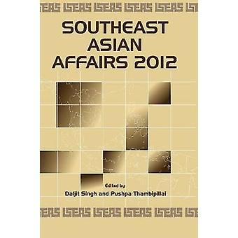 Southeast Asian Affairs 2012 by Daljit Singh - Pushpa Thambipillai -