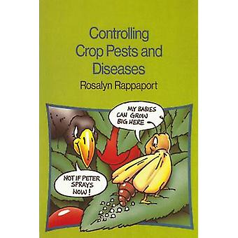 Controlling Crop Pests and Diseases (New edition) by Rosalyn Rappapor