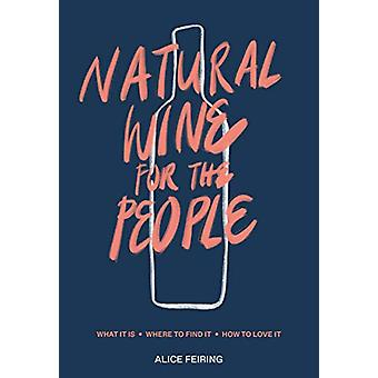 Natural Wine for the People - What It Is - Where to Find It - How to L