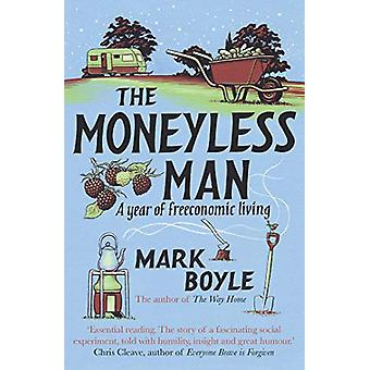 The Moneyless Man - A Year of Freeconomic Living de Mark Boyle - 97817