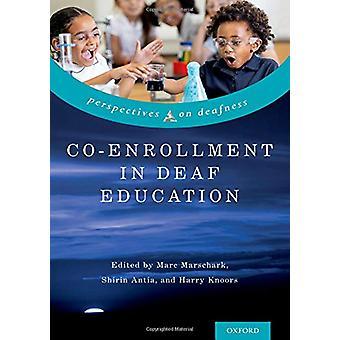 Co-Enrollment in Deaf Education by Marc Marschark - 9780190912994 Book
