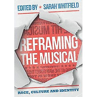Reframing the Musical - Race - Culture and Identity by Sarah Whitfield