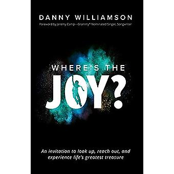 Where's the Joy? - An Invitation to Look Up - Reach Out - and Experien