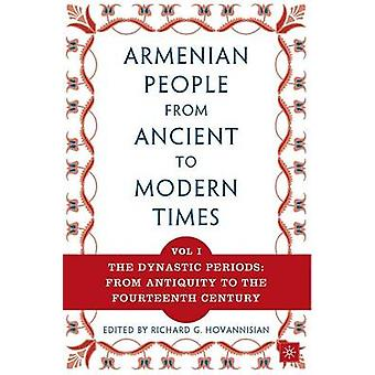 The Armenian People from Ancient to Modern Times  Volume I The Dynastic Periods From Antiquity to the Fourteenth Century by Richard G Hovannisian