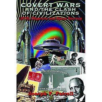 Covert Wars and the Clash of Civilizations Ufos Oligarchs and Space Secrecy par Joseph P Farrell