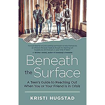 Beneath the Surface - A Teen's Guide to Reaching Out When You or Your