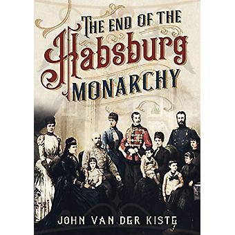 La fine degli Asburgo - Il declino e la caduta del Monarc austriaco