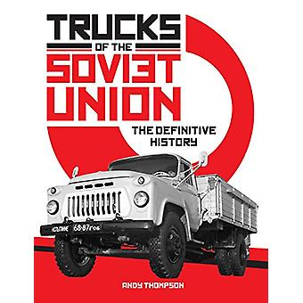 Trucks of the Soviet Union - The Definitive History by Andy Thompson -