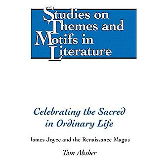 Celebrating the Sacred in Ordinary Life: James Joyce and the Renaissance Magus