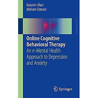 Online Cognitive Behavioral Therapy: An e-Mental Health� Approach to Depression and� Anxiety