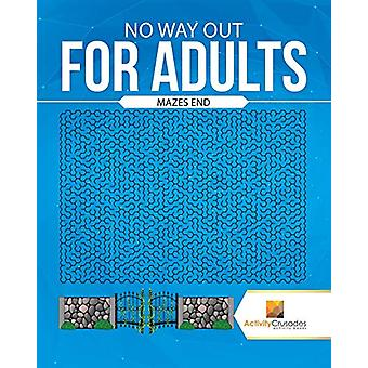 No Way Out for Adults - Mazes End by Activity Crusades - 9780228219002