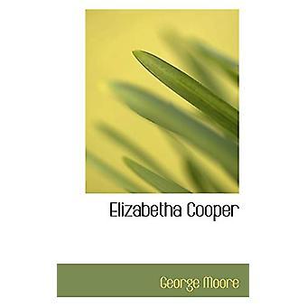 Elizabetha Cooper by George Moore - 9781110844920 Book