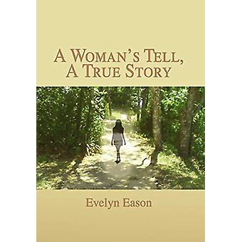 A Woman's Tell - a True Story by Evelyn Eason - 9781462874873 Book