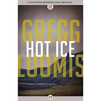 Hot Ice by Gregg Loomis - 9781480405523 Book