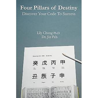 Four Pillars of Destiny Discover Your Code To Success by Lily Chung P