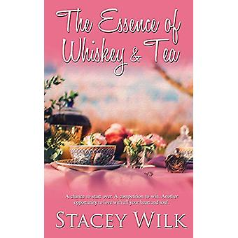 The Essence of Whiskey and Tea by Stacey Wilk - 9781509228195 Book