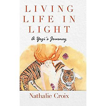 Living Life In Light - A Yogi's Journey by Nathalie Croix - 9781684711