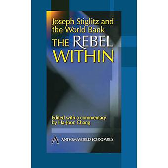 Joseph Stiglitz and the World Bank - The Rebel within by Ha-Joon Chang