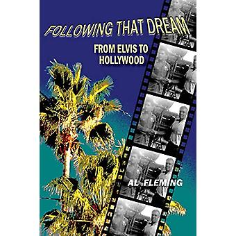 Following That Dream from Elvis to Hollywood by Al Fleming - 97819378