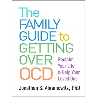 The Family Guide to Getting Over OCD by Jonathan S. Abramowitz