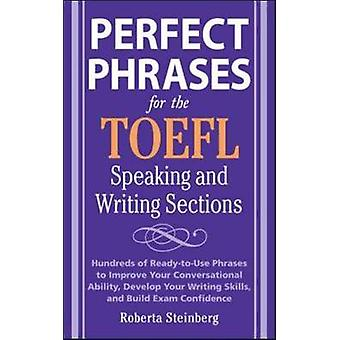 Perfect Phrases for the TOEFL Speaking and Writing Sections by Steinberg & Roberta