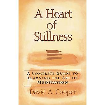 A Heart of Stillness  A Complete Guide to Learning the Art of Meditation by David A Cooper