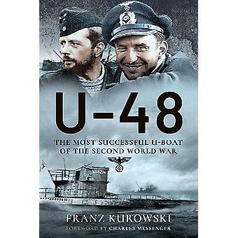 U-48: The Most Successful U-Boat of the Second World War