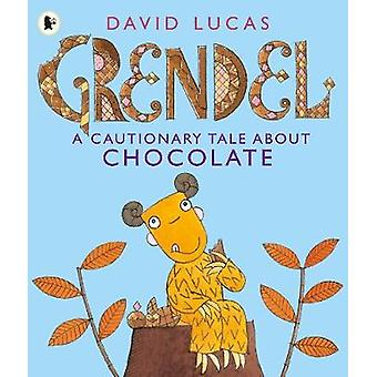 Grendel A Cautionary Tale About Chocolate by David Lucas