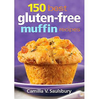 150 Best Gluten-free Muffin Recipes by Camilla V. Saulsbury - 9780778