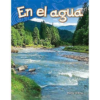 En El Agua (on Water) (Spanish Version) (Kindergarten) by Nellie Wild