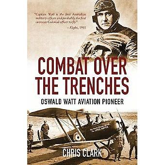 Bekjempe Over skyttergravene - Oswald Watt luftfart pioner av Chris Clark