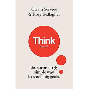 Think Small - The Surprisingly Simple Ways to Reach Big Goals by Rory