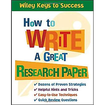 Miten kirjoittaa Great Research Paper (Wiley avaimet menestykseen)