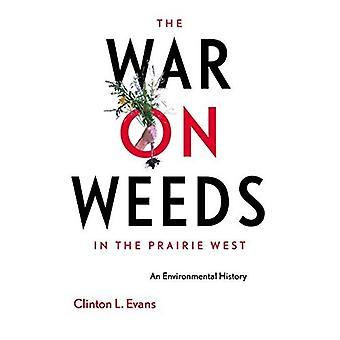 Kriget mot ogräs i Prairie väst: en miljöhistoria