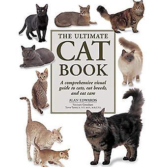 Le livre ultime Cat: Un Guide visuel complet pour chats, races de chat et chat soins
