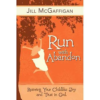 Run with Abandon: Restoring Your Childlike Joy and Trust in God