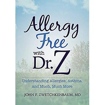 Allergy Free with Dr. Z: Understanding Allergies, Asthma, and Much, Much More