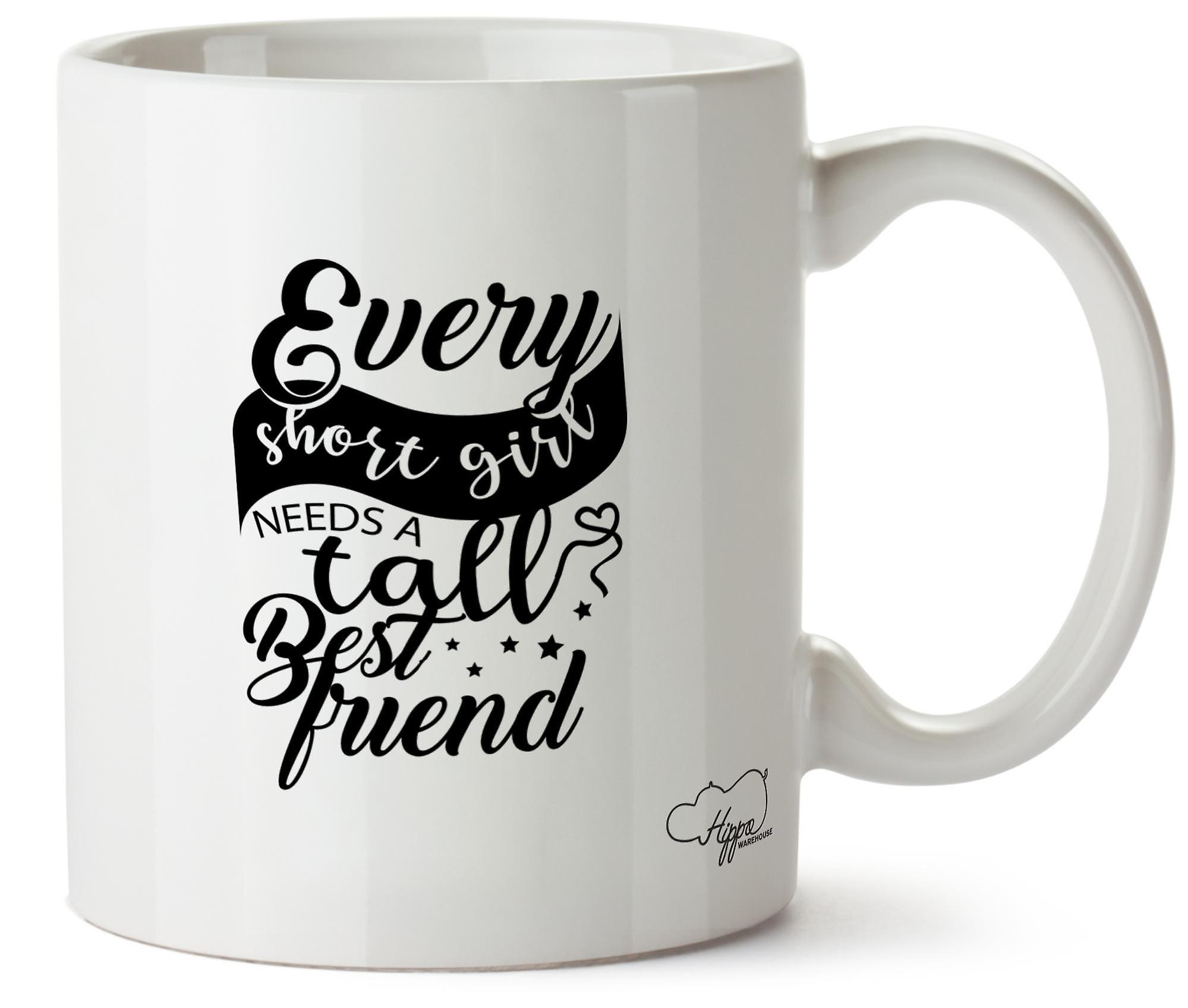 Hippowarehouse Every Short Girl Needs A Tall Best Friend Printed Mug Cup Ceramic 10oz