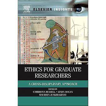 Ethics for Graduate Researchers A CrossDisciplinary Approach by Russell & Cathriona