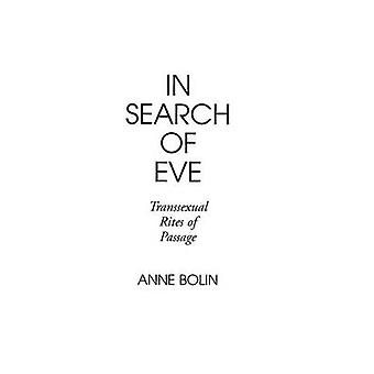 In Search of Eve Transsexual Rites of Passage by Bolin & Anne
