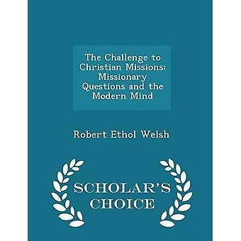 Die Herausforderung für die christliche Missionen missionarischen Fragen sowie die modernen Geist Gelehrte Wahl Ausgabe von Welsh & Robert Ethol