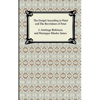 The Gospel According to Peter and The Revelation of Peter by Robinson & J. Armitage
