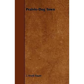 PrairieDog Town by Baum & L. Frank