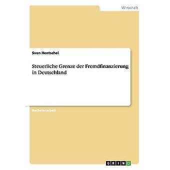 Steuerliche Grenze der Fremdfinanzierung in Deutschland by Hentschel & Sven